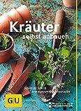 Kräuter selbst anbauen: Schritt für Schritt zum eigenen Kräuterparadies (GU Praxisratgeber Garten)